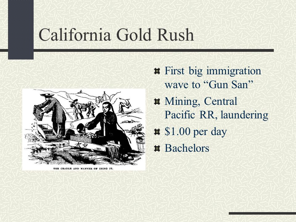 California Gold Rush First big immigration wave to Gun San Mining, Central Pacific RR, laundering $1.00 per day Bachelors