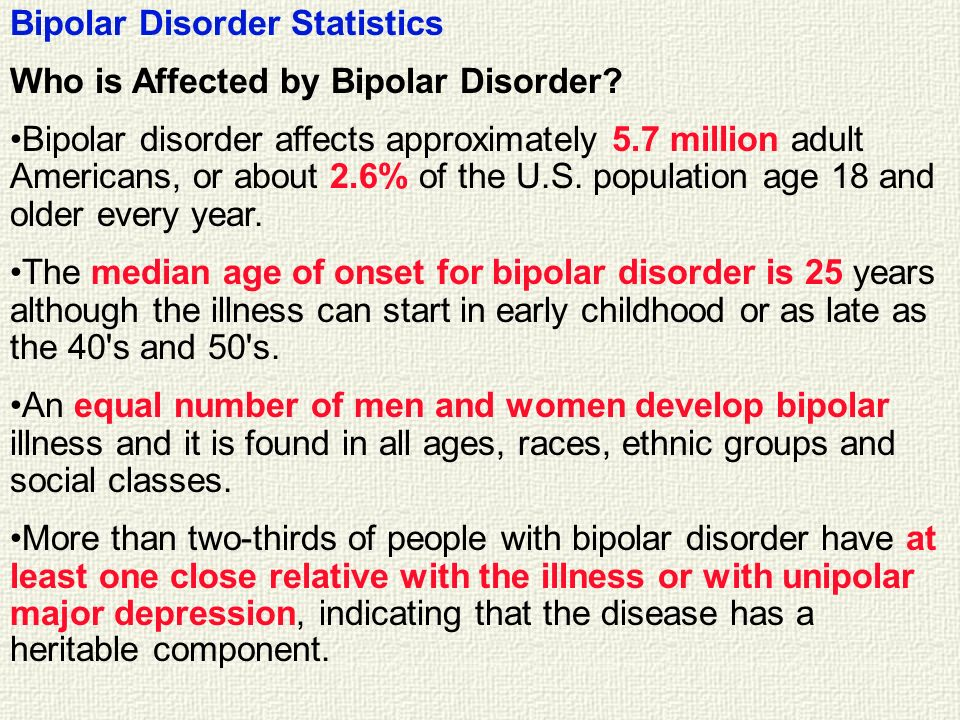 Bipolar Disorder Statistics Who is Affected by Bipolar Disorder? Bipolar disorder affects approximately 5.7 million adult Americans, or about 2.6% of