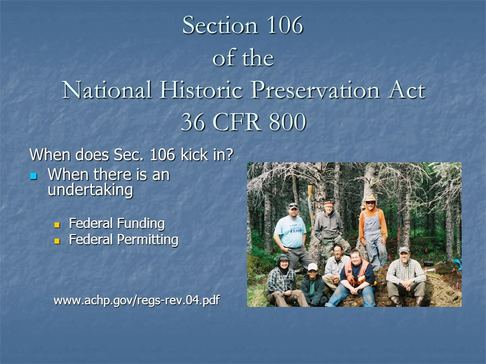 Section 106 It is up to the lead Federal Agency to take into account potential adverse effects to cultural resources as a result of an undertaking It is up to the lead Federal Agency to take into account potential adverse effects to cultural resources as a result of an undertaking