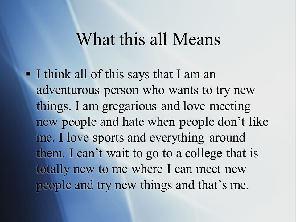 What this all Means I think all of this says that I am an adventurous person who wants to try new things.