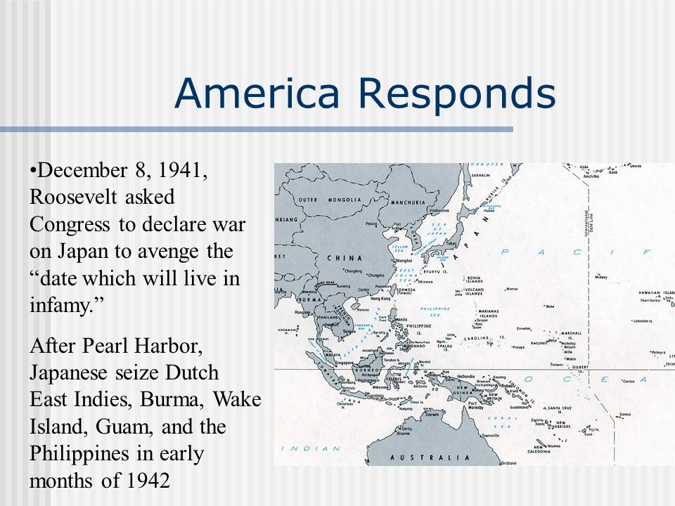 America Responds December 8, 1941, Roosevelt asked Congress to declare war on Japan to avenge the date which will live in infamy. After Pearl Harbor,