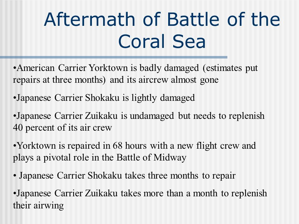 Aftermath of Battle of the Coral Sea American Carrier Yorktown is badly damaged (estimates put repairs at three months) and its aircrew almost gone Ja