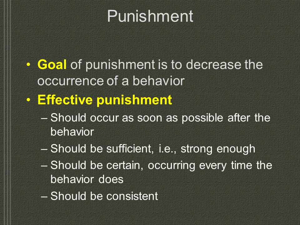 Types of Reinforcement Positive reinforcer (+) –Adds something rewarding following a behavior, making that behavior more likely to occur again –Giving