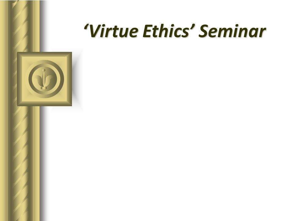 Virtue Ethics Seminar