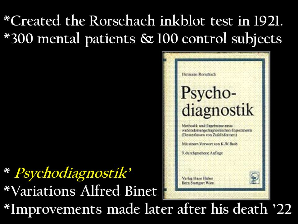 *Created the Rorschach inkblot test in 1921. *300 mental patients & 100 control subjects * Psychodiagnostik *Variations Alfred Binet *Improvements mad