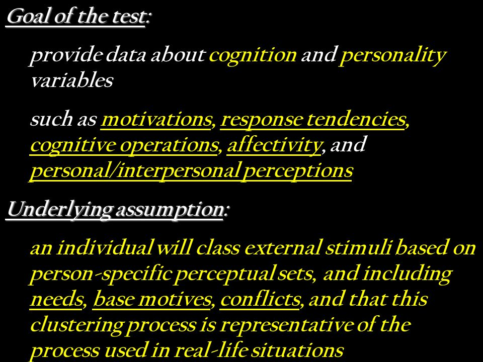 Goal of the test: provide data about cognition and personality variables such as motivations, response tendencies, cognitive operations, affectivity,