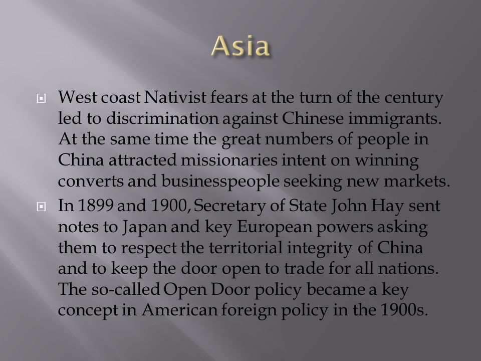 West coast Nativist fears at the turn of the century led to discrimination against Chinese immigrants. At the same time the great numbers of people in