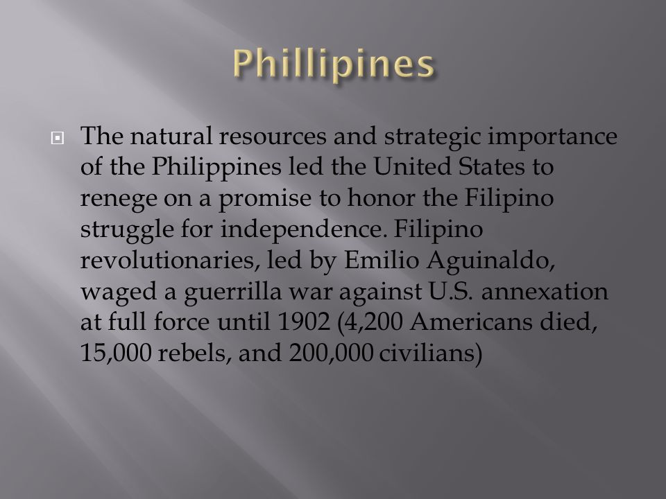 The natural resources and strategic importance of the Philippines led the United States to renege on a promise to honor the Filipino struggle for inde