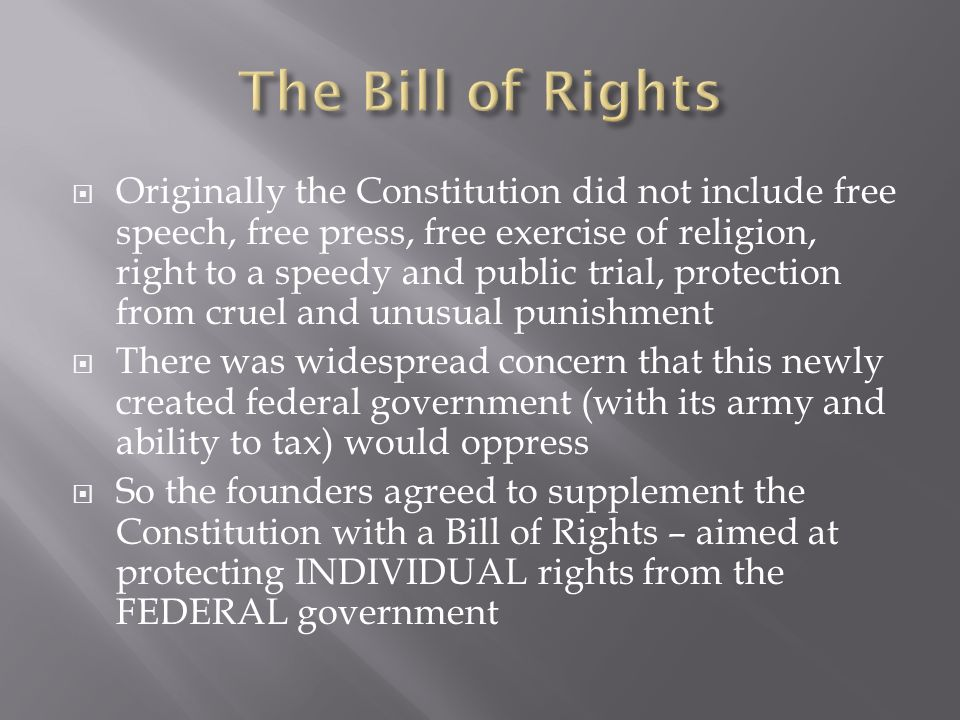Originally the Constitution did not include free speech, free press, free exercise of religion, right to a speedy and public trial, protection from cr