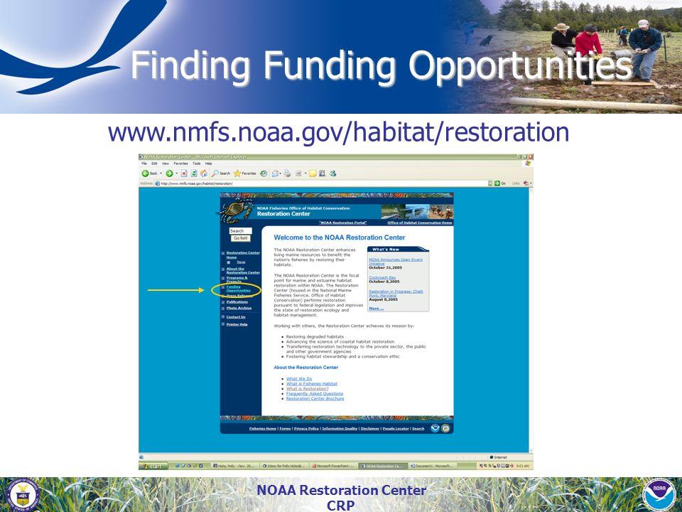 NOAA Restoration Center CRP Finding Funding Opportunities www.nmfs.noaa.gov/habitat/restoration