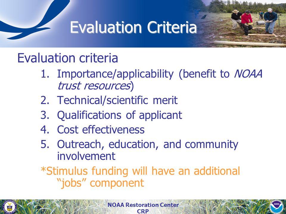 NOAA Restoration Center CRP Evaluation Criteria Evaluation criteria 1.Importance/applicability (benefit to NOAA trust resources) 2.Technical/scientifi