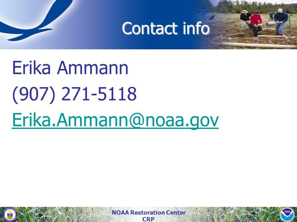 NOAA Restoration Center CRP Contact info Erika Ammann (907) 271-5118 Erika.Ammann@noaa.gov