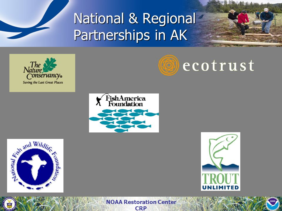 NOAA Restoration Center CRP National & Regional Partnerships in AK