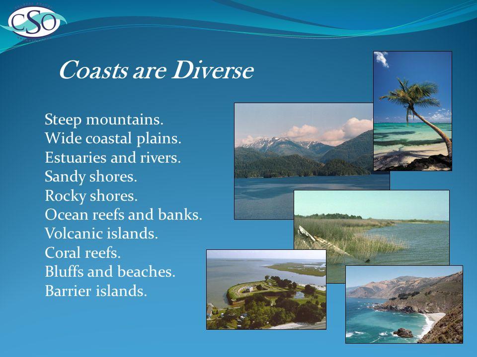 Coasts are Diverse Steep mountains. Wide coastal plains.