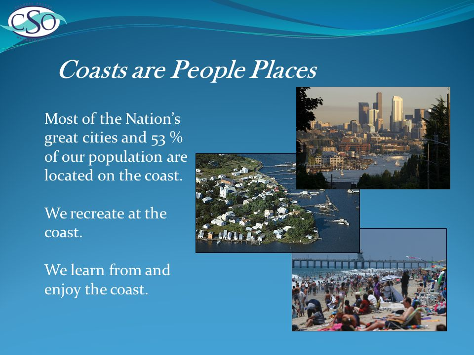 Coasts are People Places Most of the Nations great cities and 53 % of our population are located on the coast.