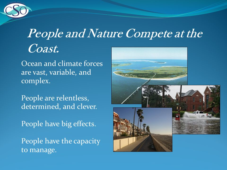 People and Nature Compete at the Coast. Ocean and climate forces are vast, variable, and complex.