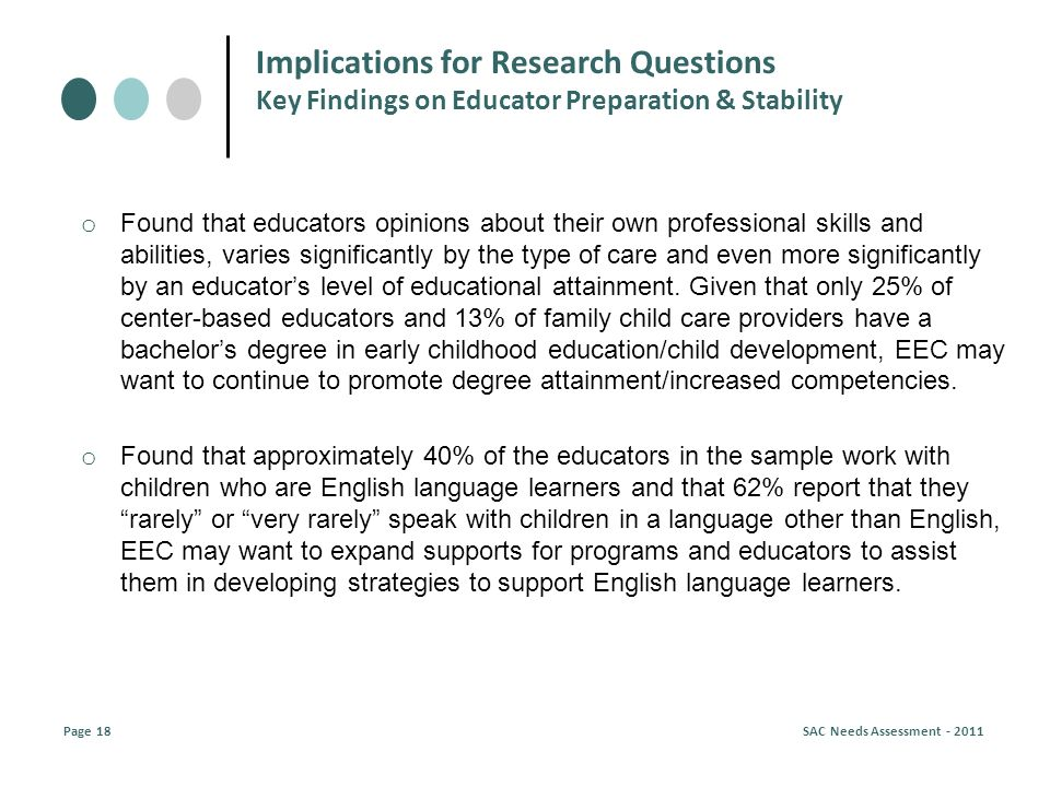 o Found that educators opinions about their own professional skills and abilities, varies significantly by the type of care and even more significantly by an educators level of educational attainment.