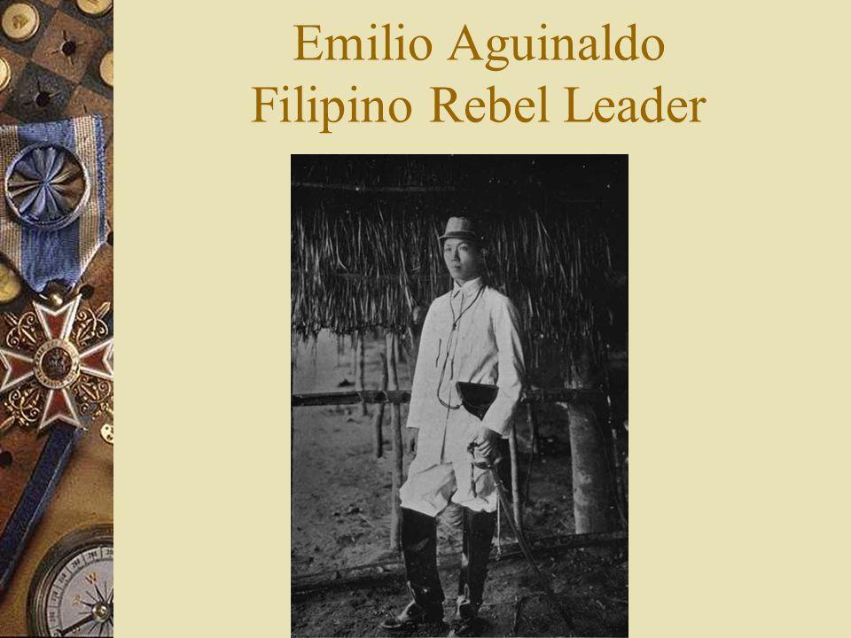 Emilio Aguinaldo Filipino Rebel Leader