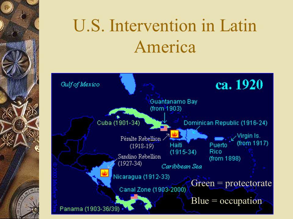 U.S. Intervention in Latin America Green = protectorate Blue = occupation