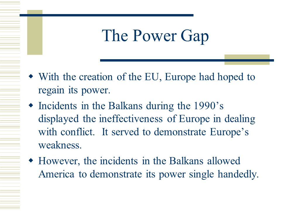The Power Gap With the creation of the EU, Europe had hoped to regain its power.