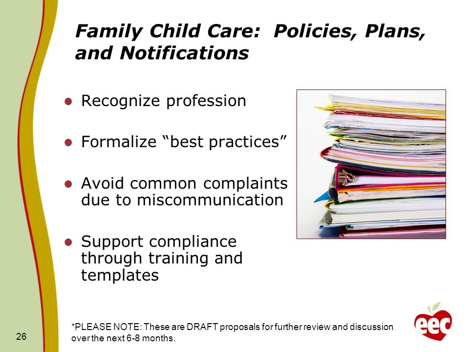 26 Family Child Care: Policies, Plans, and Notifications Recognize profession Formalize best practices Avoid common complaints due to miscommunication