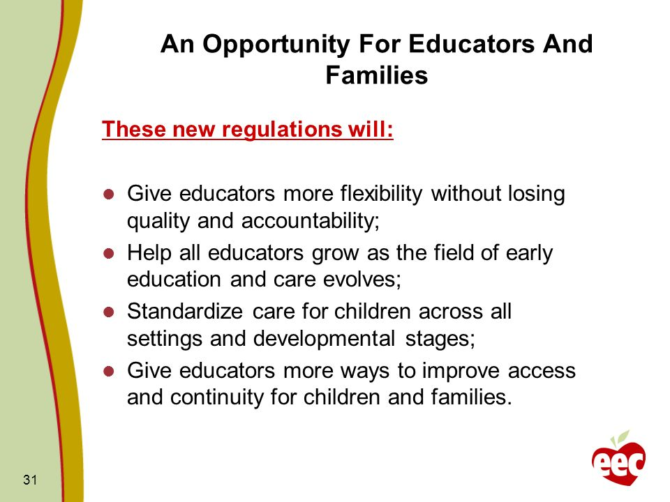 31 An Opportunity For Educators And Families These new regulations will: Give educators more flexibility without losing quality and accountability; He
