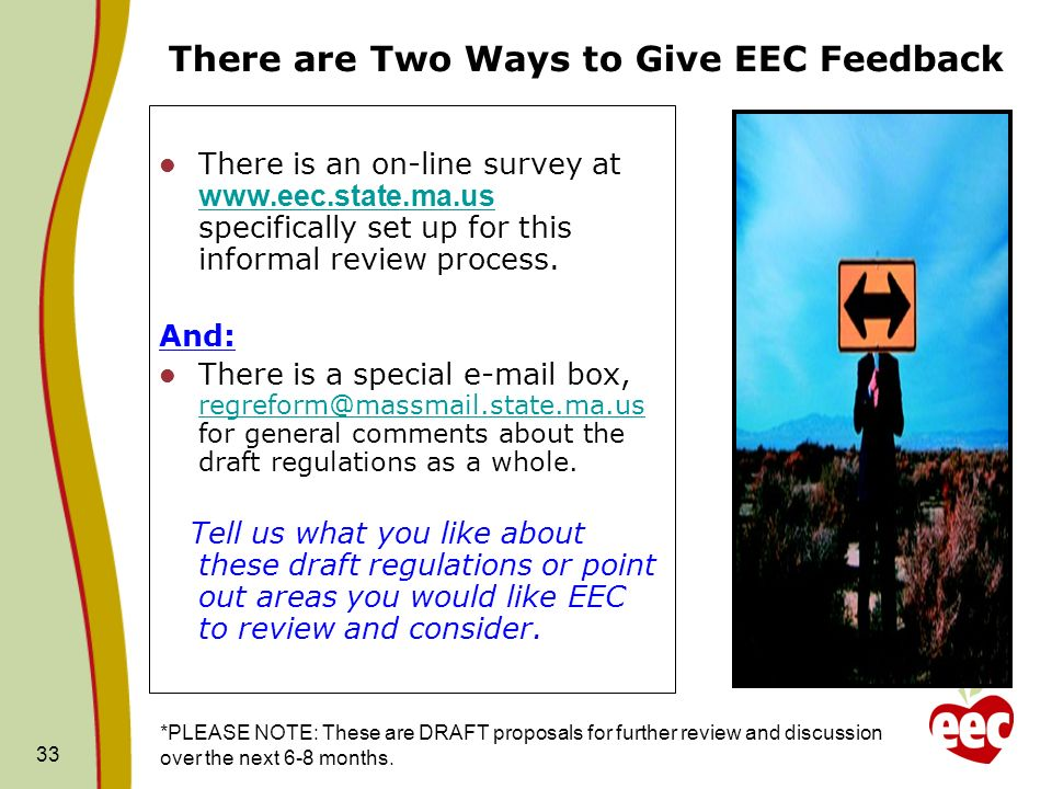 33 There are Two Ways to Give EEC Feedback There is an on-line survey at www.eec.state.ma.us specifically set up for this informal review process. www