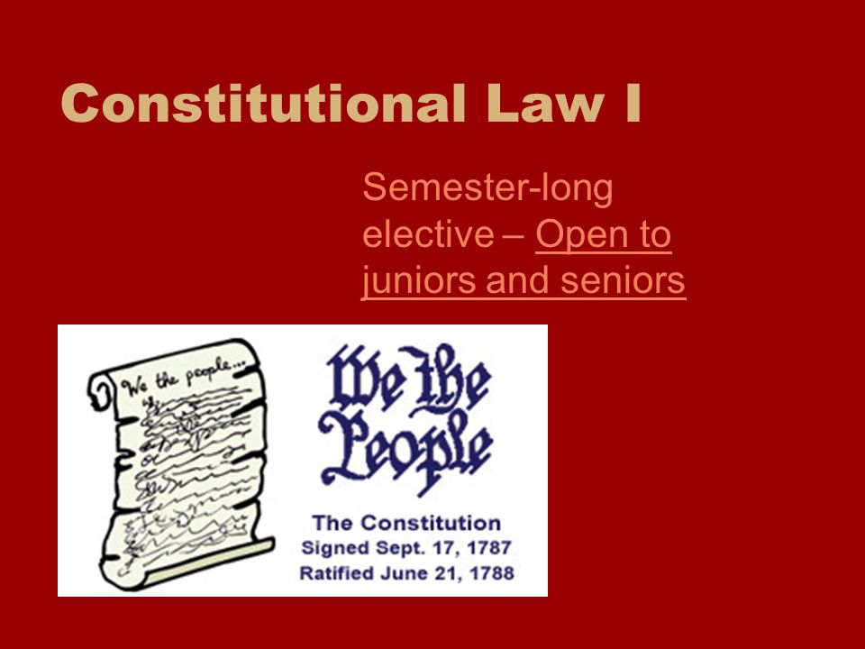 Constitutional Law I Semester-long elective – Open to juniors and seniors