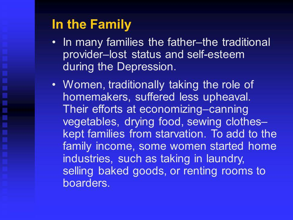 In many families the father–the traditional provider–lost status and self-esteem during the Depression.