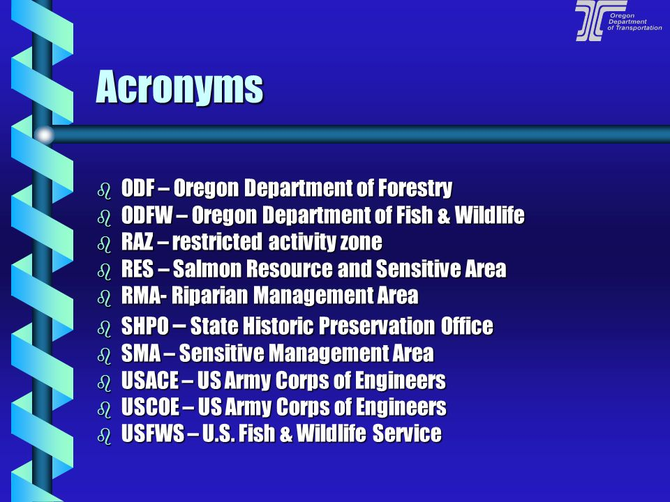 Acronyms b BMP – Best Management Practice b CWA – Clean Water Act b DSL – Oregon Division of State Lands b ESA – Endangered Species Act b FHWA – Feder