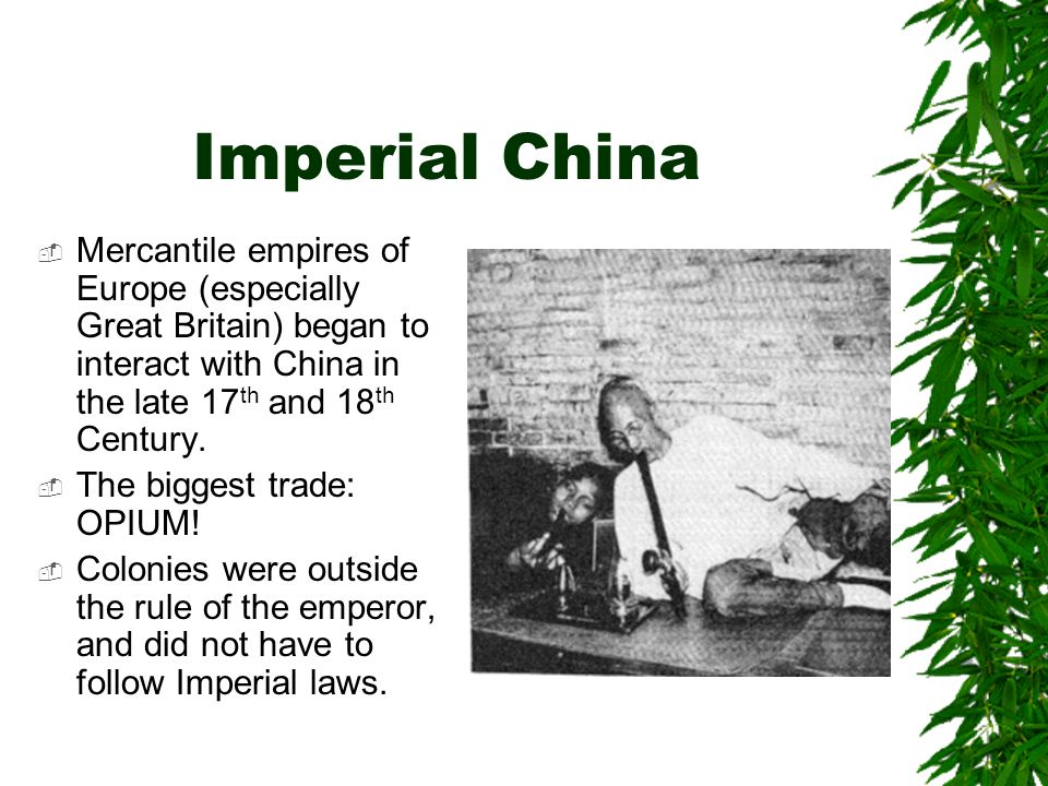 Imperial China Mercantile empires of Europe (especially Great Britain) began to interact with China in the late 17 th and 18 th Century.