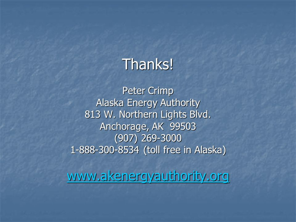 Thanks. Peter Crimp Alaska Energy Authority 813 W.