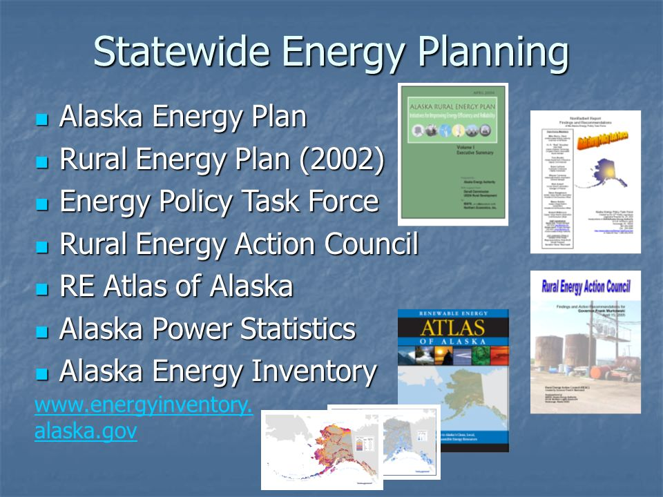 Statewide Energy Planning Alaska Energy Plan Alaska Energy Plan Rural Energy Plan (2002) Rural Energy Plan (2002) Energy Policy Task Force Energy Poli