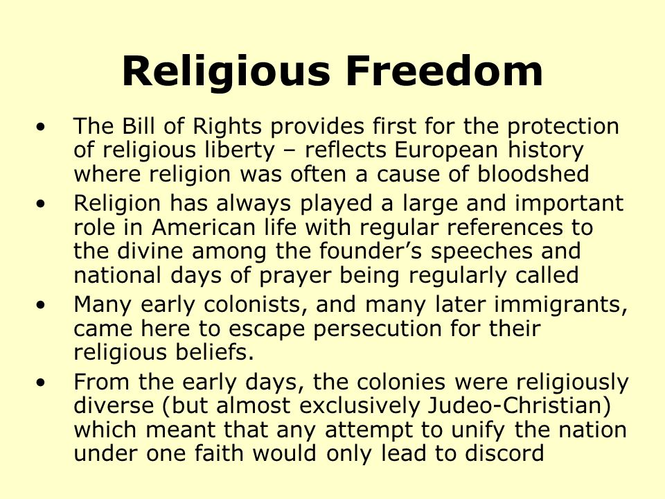 Religious Freedom The Bill of Rights provides first for the protection of religious liberty – reflects European history where religion was often a cau