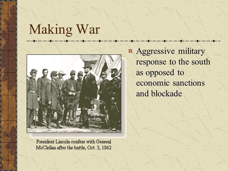 Making War Aggressive military response to the south as opposed to economic sanctions and blockade