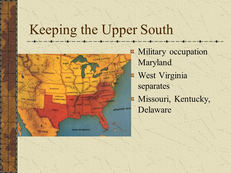 Keeping the Upper South Military occupation Maryland West Virginia separates Missouri, Kentucky, Delaware