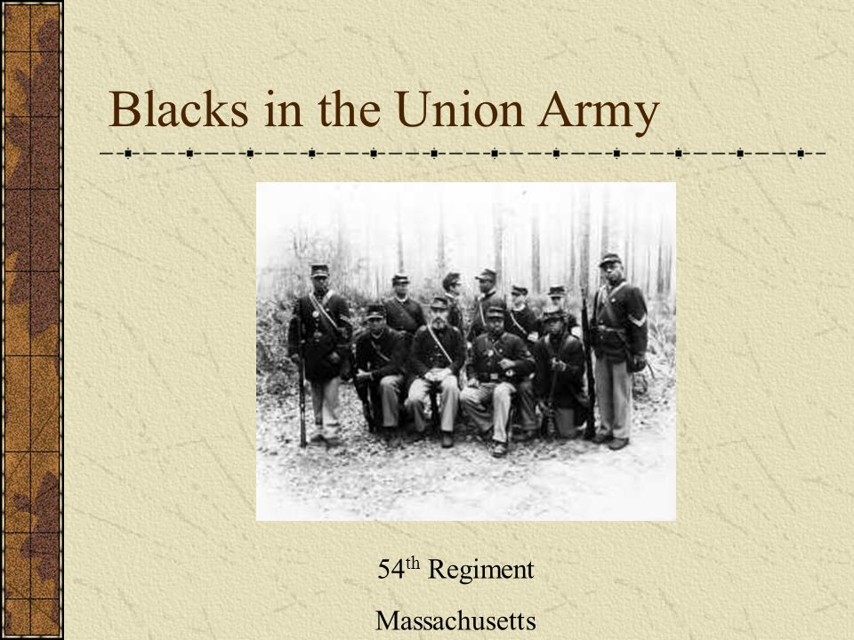 Blacks in the Union Army 54 th Regiment Massachusetts