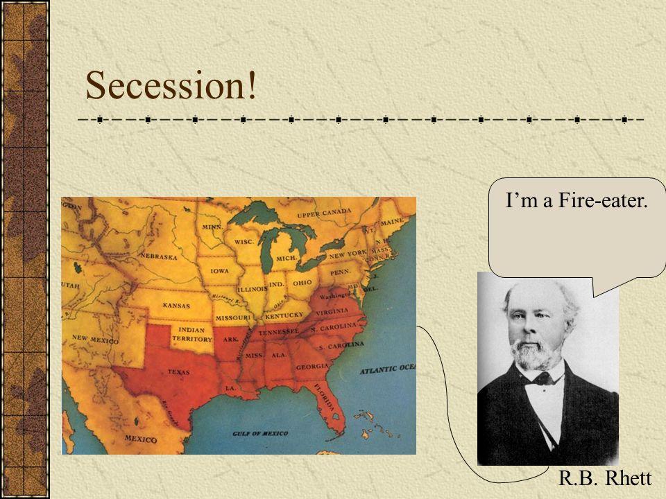 Secession! R.B. Rhett Im a Fire-eater.