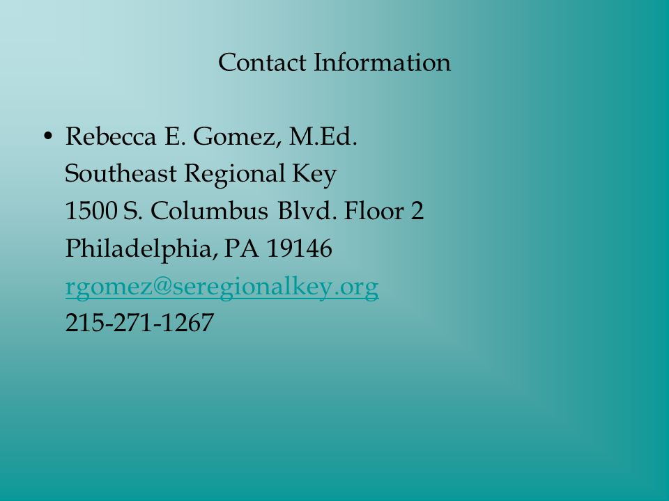 Contact Information Rebecca E. Gomez, M.Ed. Southeast Regional Key 1500 S.
