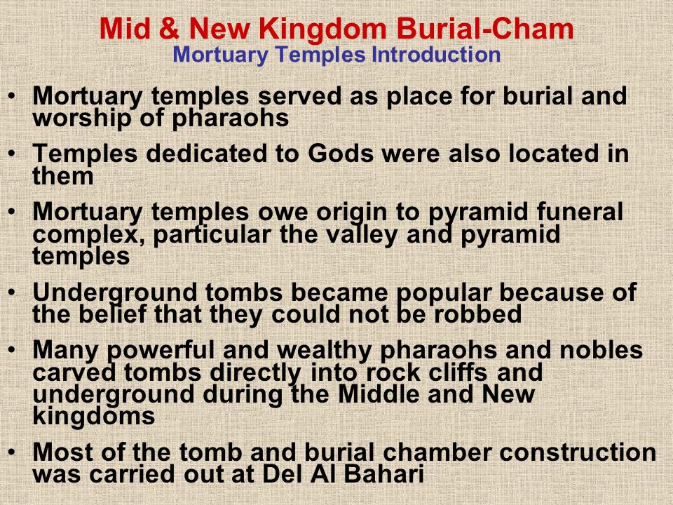 Mid & New Kingdom Burial-Cham Mortuary Temples Introduction Mortuary temples served as place for burial and worship of pharaohs Temples dedicated to G