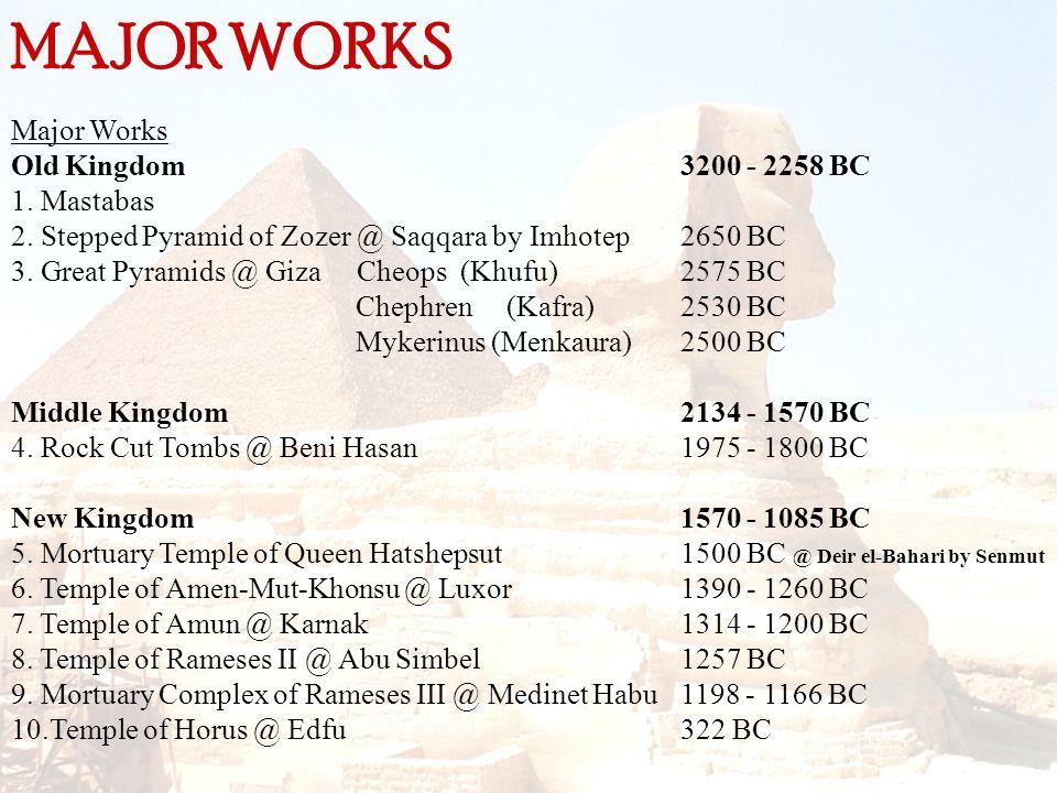 MAJOR WORKS Major Works Old Kingdom 1. Mastabas 2. Stepped Pyramid of Zozer @ Saqqara by Imhotep 3. Great Pyramids @ Giza Cheops (Khufu) Chephren (Kaf