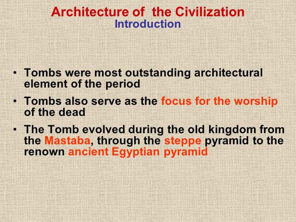Tombs were most outstanding architectural element of the period Tombs also serve as the focus for the worship of the dead The Tomb evolved during the
