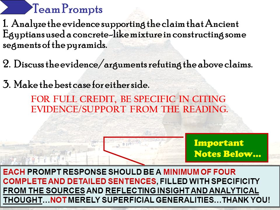 Team Prompts 1. Analyze the evidence supporting the claim that Ancient Egyptians used a concrete-like mixture in constructing some segments of the pyr