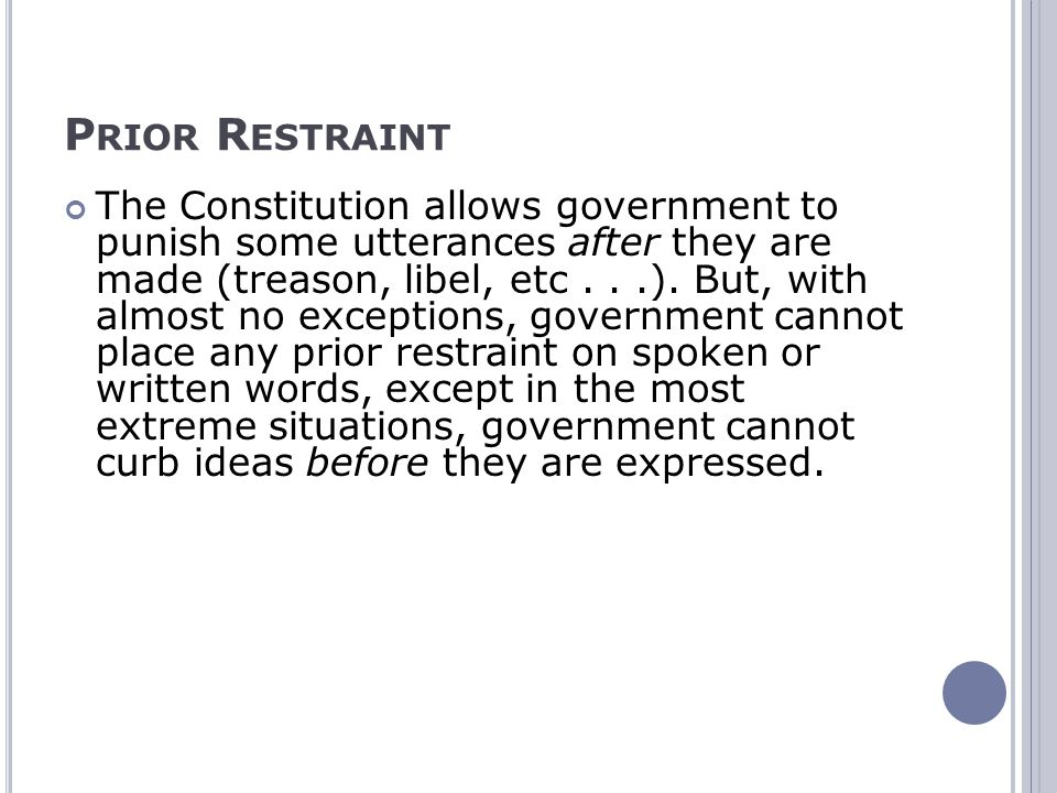 P RIOR R ESTRAINT The Constitution allows government to punish some utterances after they are made (treason, libel, etc...).