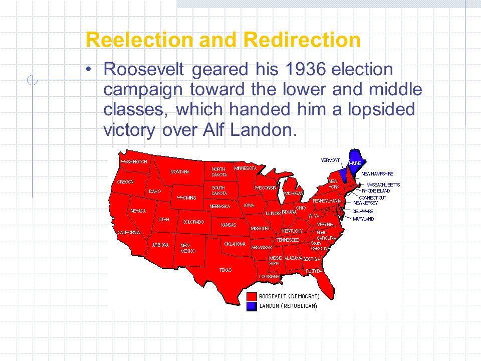 Roosevelt geared his 1936 election campaign toward the lower and middle classes, which handed him a lopsided victory over Alf Landon. Reelection and R