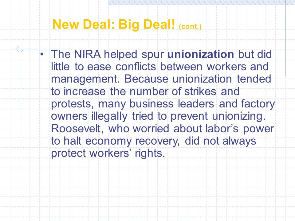 New Deal: Big Deal! (cont.) The NIRA helped spur unionization but did little to ease conflicts between workers and management. Because unionization te