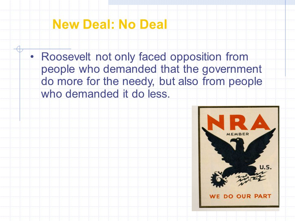 New Deal: No Deal Roosevelt not only faced opposition from people who demanded that the government do more for the needy, but also from people who dem