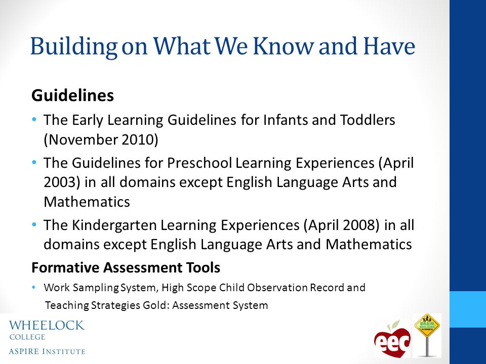 Building on What We Know and Have Guidelines The Early Learning Guidelines for Infants and Toddlers (November 2010) The Guidelines for Preschool Learn