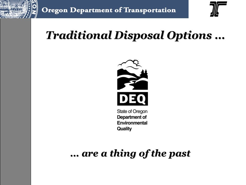 Traditional Disposal Options … … are a thing of the past