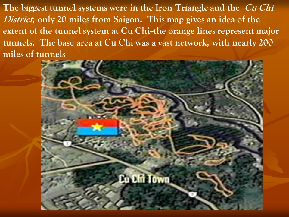 The biggest tunnel systems were in the Iron Triangle and the Cu Chi District, only 20 miles from Saigon. This map gives an idea of the extent of the t